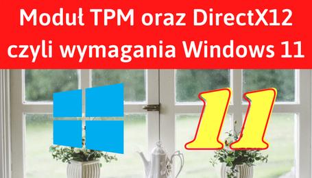 Moduł TPM oraz DirectX12 czyli wymagania Windows 11