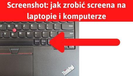 Jak zrobić zrzut ekranu laptopa czy komputera