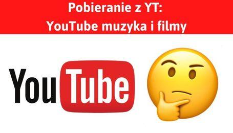 Pobieranie z YouTube - YT filmy i muzyka