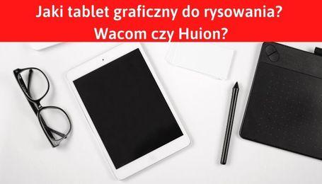 Tablet graficzny Wacom czy Huion
