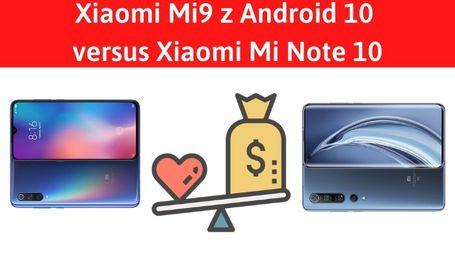 Xiaomi Mi9 czy Xiaomi Mi 10 Note z Android 10