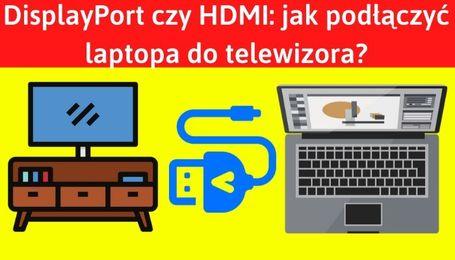HDMI czy DisplayPort jak podłączyć laptop do telewizora