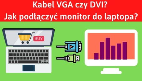VGA czy DVI? A może DisplayPort?