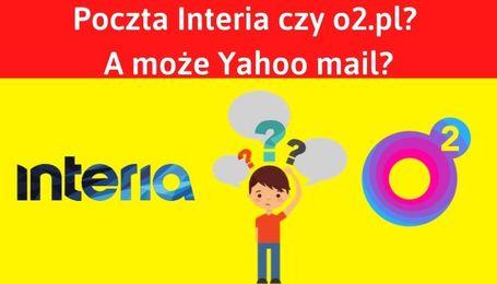 Poczta o2.pl czy poczta Interia? A może Yahoo Poczta?