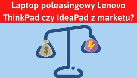 Poleasingowy ThinkPad lepszy niż IdeaPad